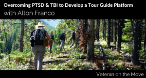 Overcoming PTSD and TBI to Develop a Tour Guide Platform Navy Veteran Alton Franco