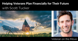 Helping Veterans Plan Financially for Their Future with Army Veteran Scott Tucker
