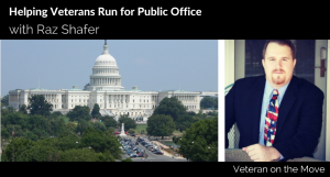 Helping Veterans Run for Public Office My Campaign Coach with Raz Shafer